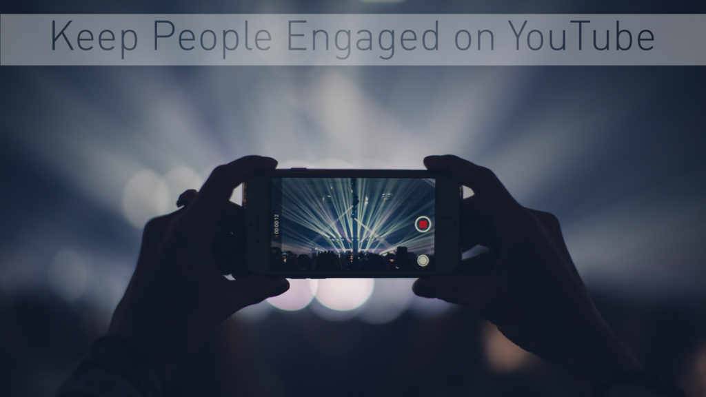 Grow Your YouTube Channel By Keeping People Engaged